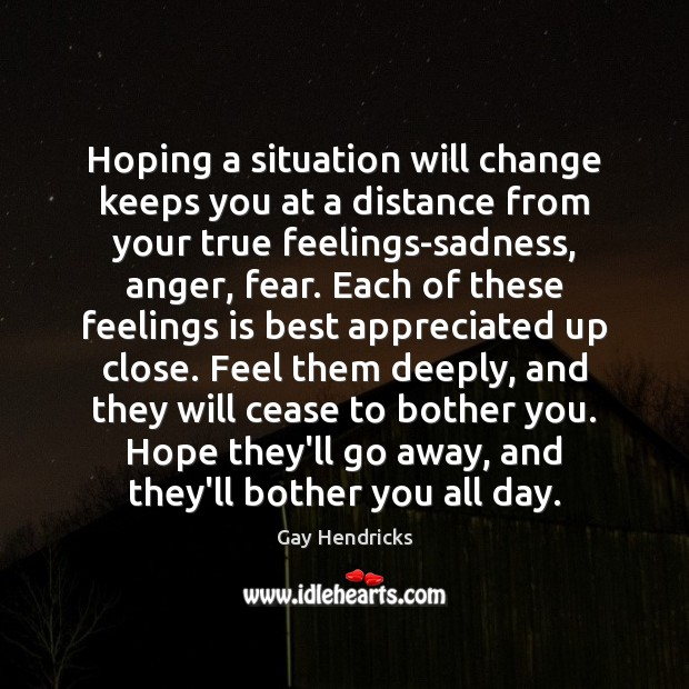 Hoping a situation will change keeps you at a distance from your Image