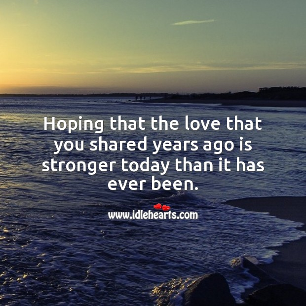 Hoping that the love that you shared years ago is stronger today. Wedding Anniversary Messages Image