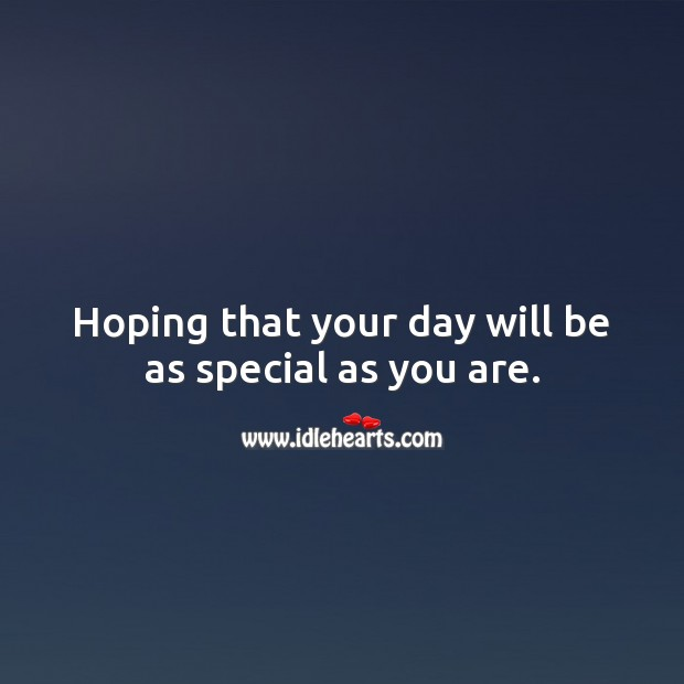 Hoping that your day will be as special as you are. Inspirational Birthday Messages Image