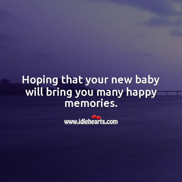 Hoping that your new baby will bring you many happy memories. Baby Shower Messages Image