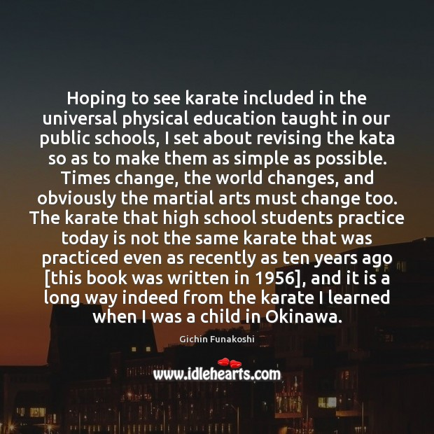 Hoping to see karate included in the universal physical education taught in Gichin Funakoshi Picture Quote