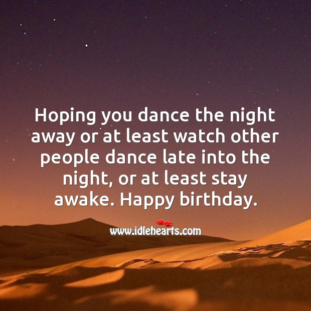 Hoping you dance the night away or at least watch other people dance. Funny Birthday Messages Image