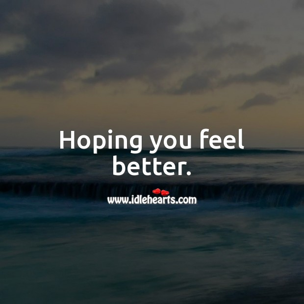 Hoping you feel better. Get Well Soon Messages Image