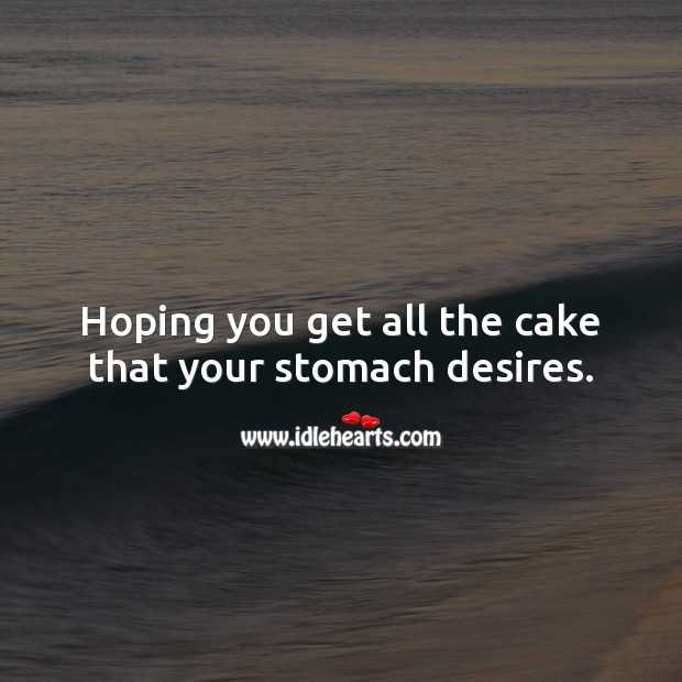 Hoping you get all the cake that your stomach desires. Birthday Messages for Kids Image