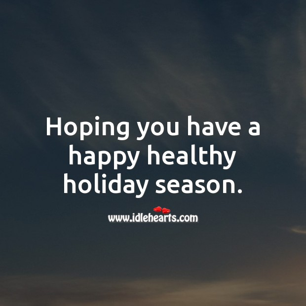Hoping you have a happy healthy holiday season. Holiday Messages Image