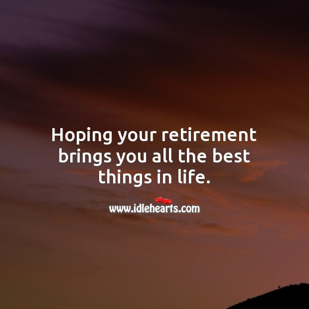 Image, Hoping your retirement brings you all the best things in life.