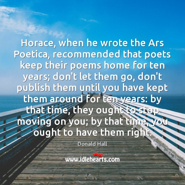 Image, Horace, when he wrote the Ars Poetica, recommended that poets keep their