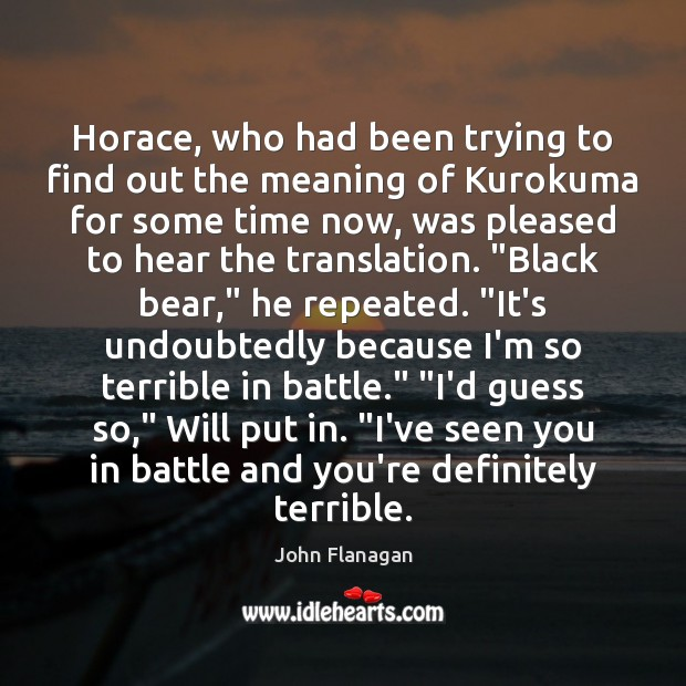 Horace, who had been trying to find out the meaning of Kurokuma Image