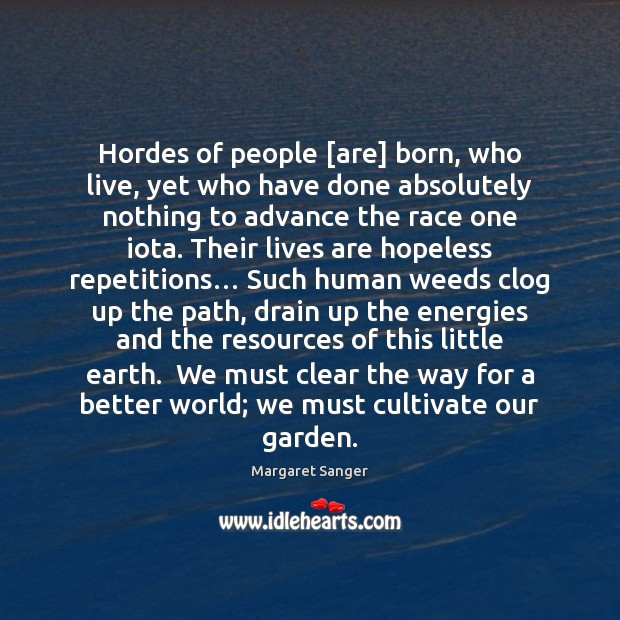 Hordes of people [are] born, who live, yet who have done absolutely Image