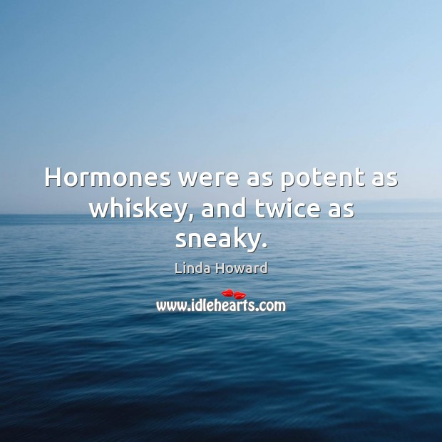 Image, Hormones were as potent as whiskey, and twice as sneaky.