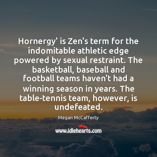Image, Hornergy' is Zen's term for the indomitable athletic edge powered by sexual