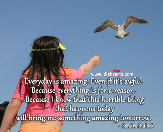 Image, Everything that happens today will bring amazing things tomorrow.