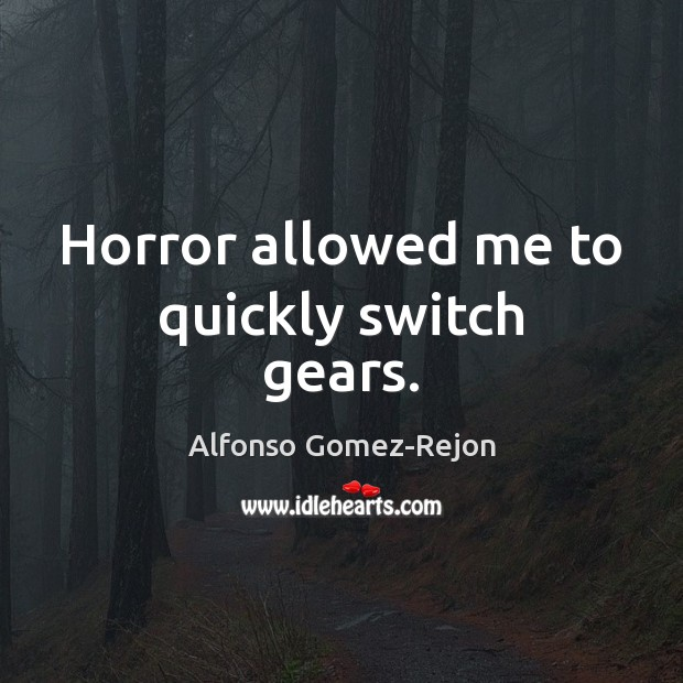 Image, Horror allowed me to quickly switch gears.