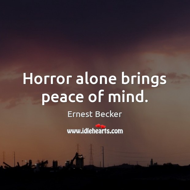 Horror alone brings peace of mind. Image
