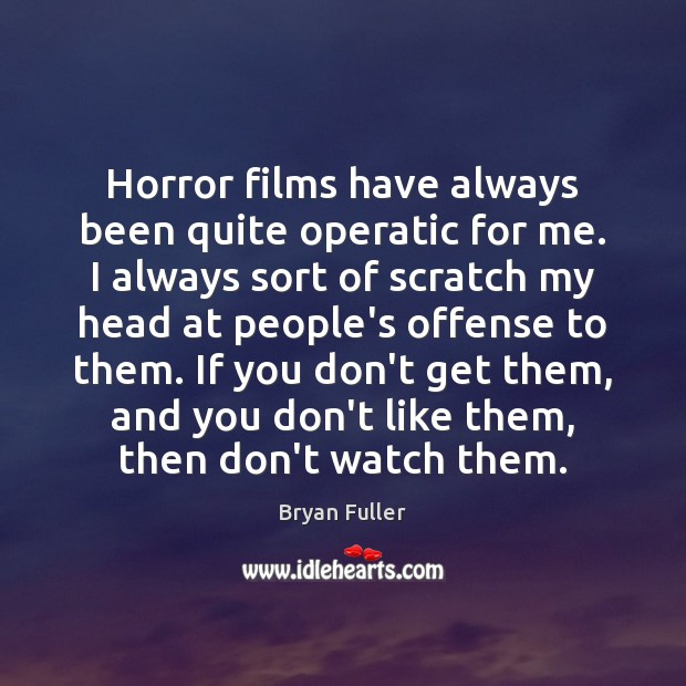 Horror films have always been quite operatic for me. I always sort Image