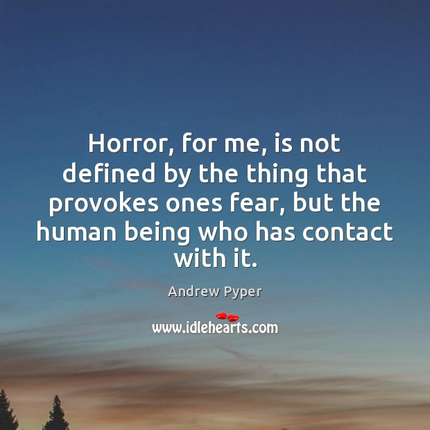 Image, Horror, for me, is not defined by the thing that provokes ones