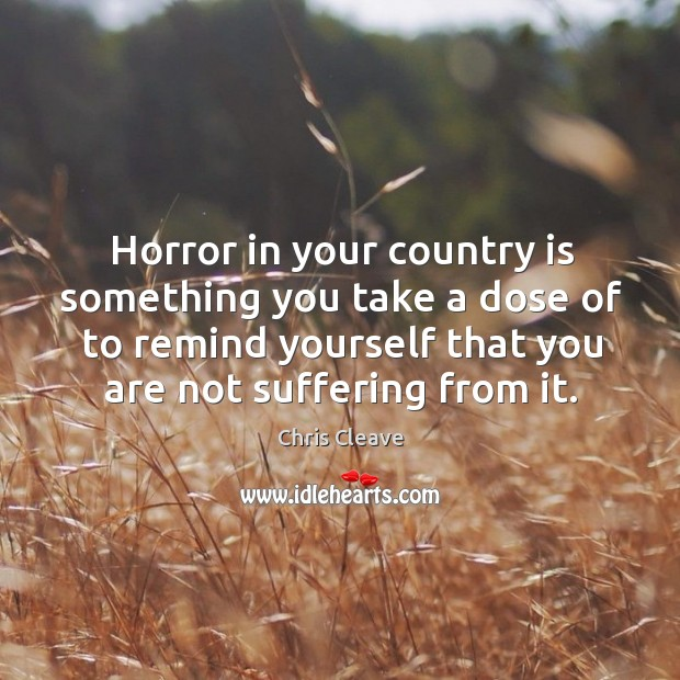 Image, Horror in your country is something you take a dose of to