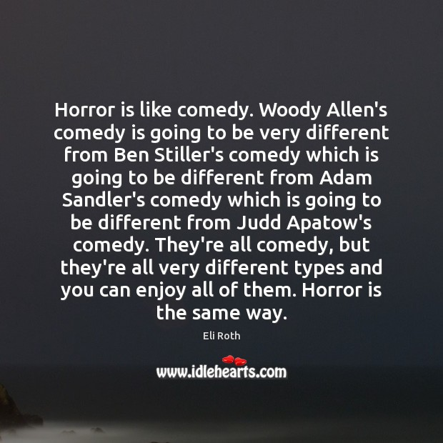 Image, Horror is like comedy. Woody Allen's comedy is going to be very