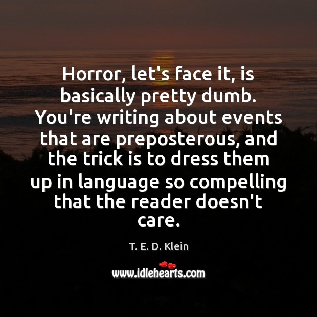 Horror, let's face it, is basically pretty dumb. You're writing about events Image