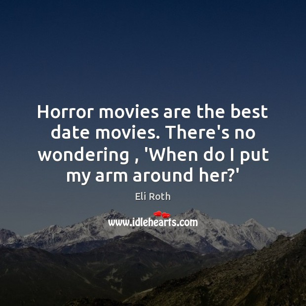 Image, Horror movies are the best date movies. There's no wondering , 'When do