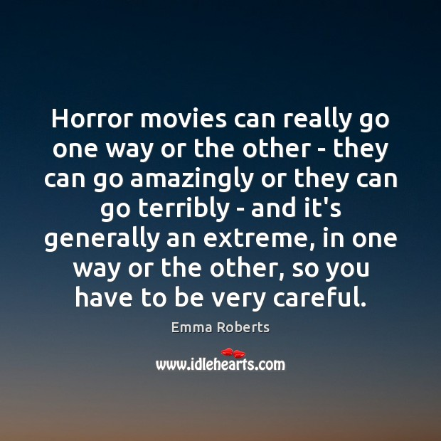 Horror movies can really go one way or the other – they Emma Roberts Picture Quote