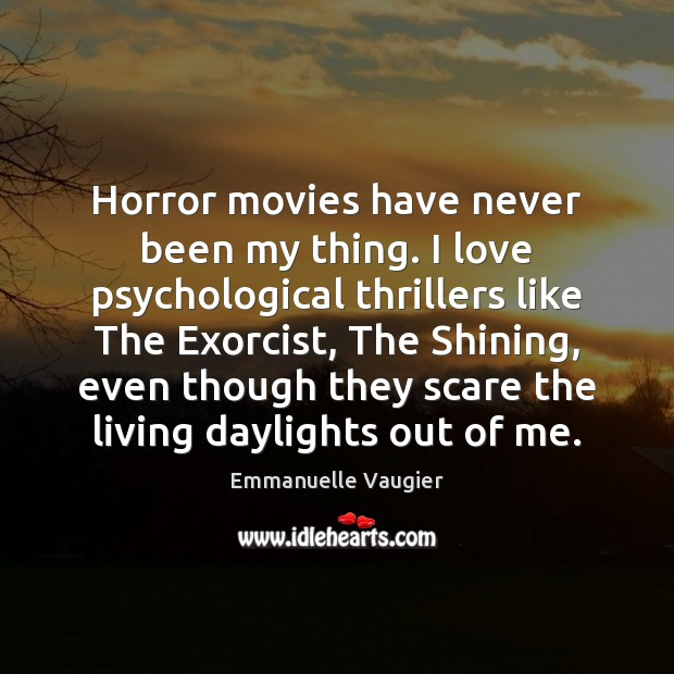 Horror movies have never been my thing. I love psychological thrillers like Movies Quotes Image