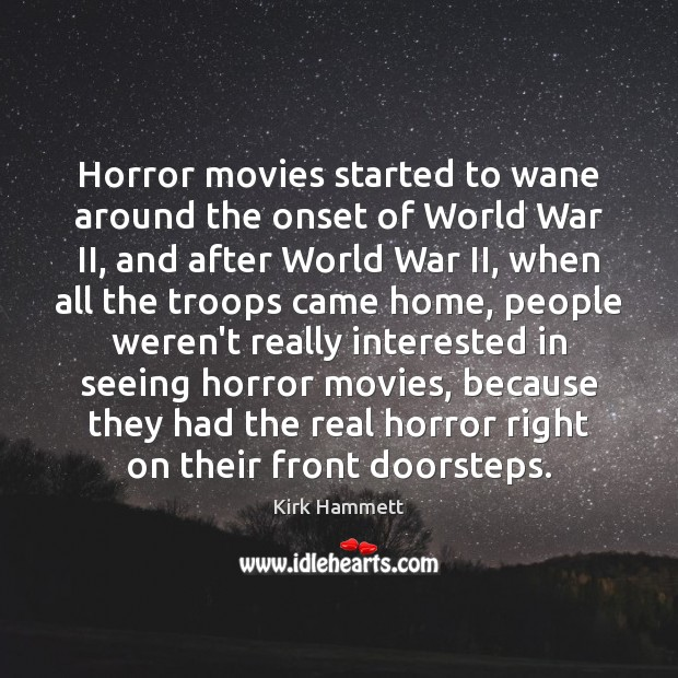 Horror movies started to wane around the onset of World War II, Image
