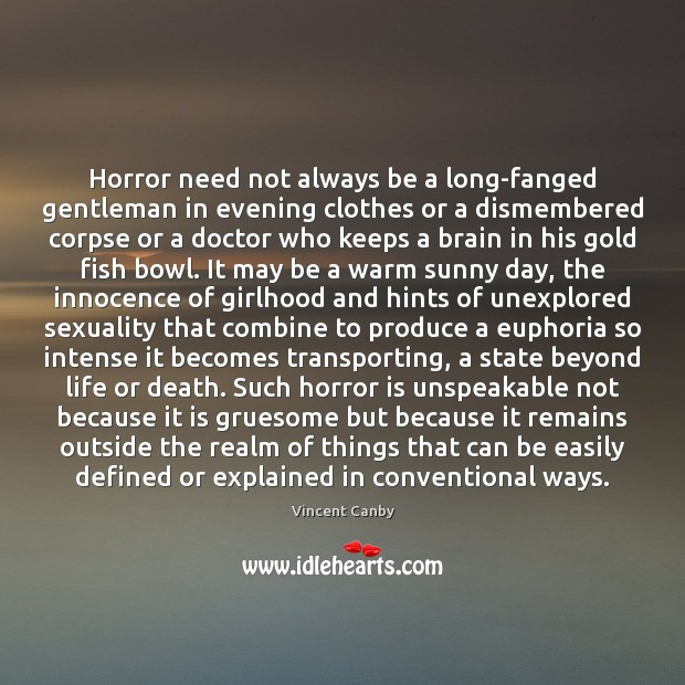 Horror need not always be a long-fanged gentleman in evening clothes or Image