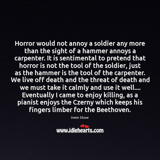 Horror would not annoy a soldier any more than the sight of Image