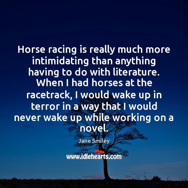 Horse racing is really much more intimidating than anything having to do Racing Quotes Image