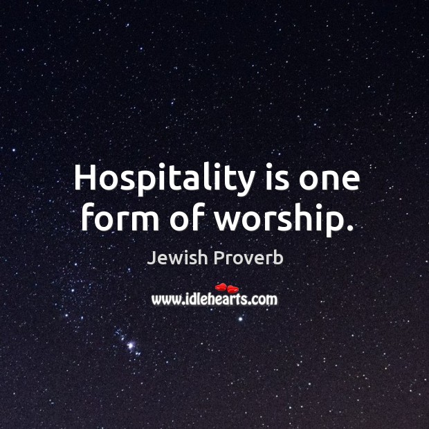 Hospitality is one form of worship. Jewish Proverbs Image