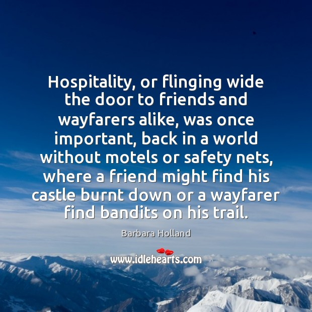 Image, Hospitality, or flinging wide the door to friends and wayfarers alike, was