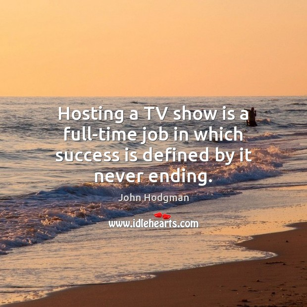 John Hodgman Picture Quote image saying: Hosting a TV show is a full-time job in which success is defined by it never ending.