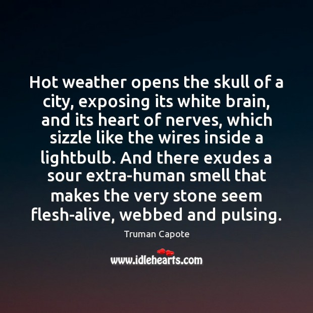 Hot weather opens the skull of a city, exposing its white brain, Truman Capote Picture Quote