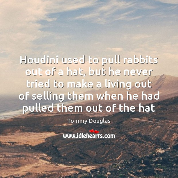 Houdini used to pull rabbits out of a hat, but he never Image