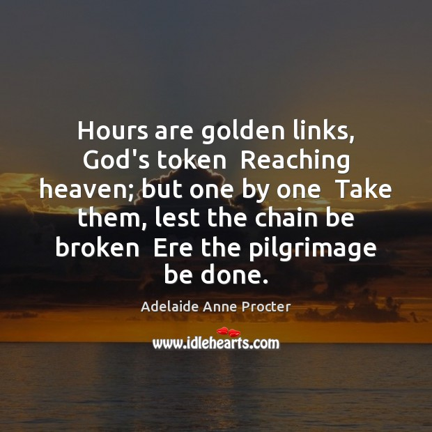 Image, Hours are golden links, God's token  Reaching heaven; but one by one