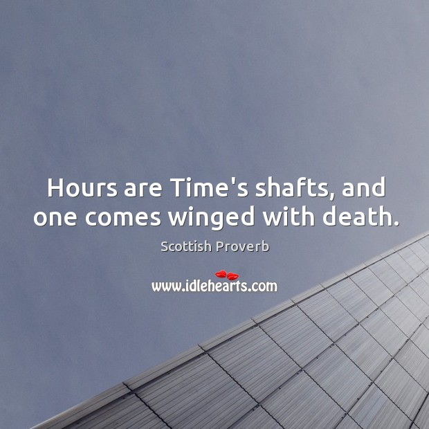 Image, Hours are time's shafts, and one comes winged with death.