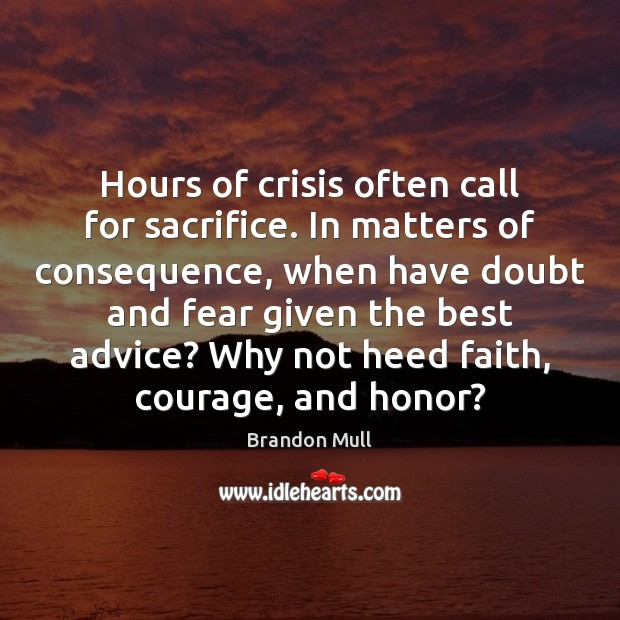 Image, Hours of crisis often call for sacrifice. In matters of consequence, when