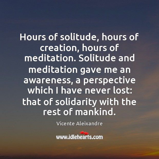 Hours of solitude, hours of creation, hours of meditation. Solitude and meditation Image