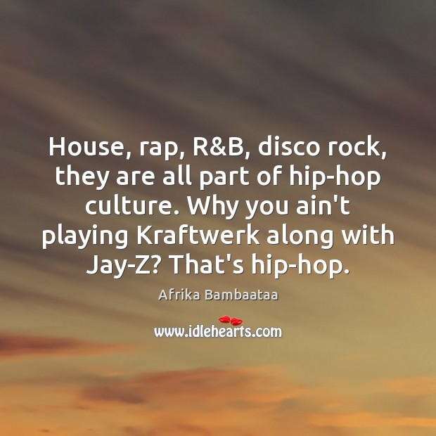 House, rap, R&B, disco rock, they are all part of hip-hop Image