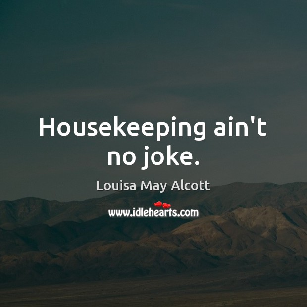 Housekeeping ain't no joke. Image