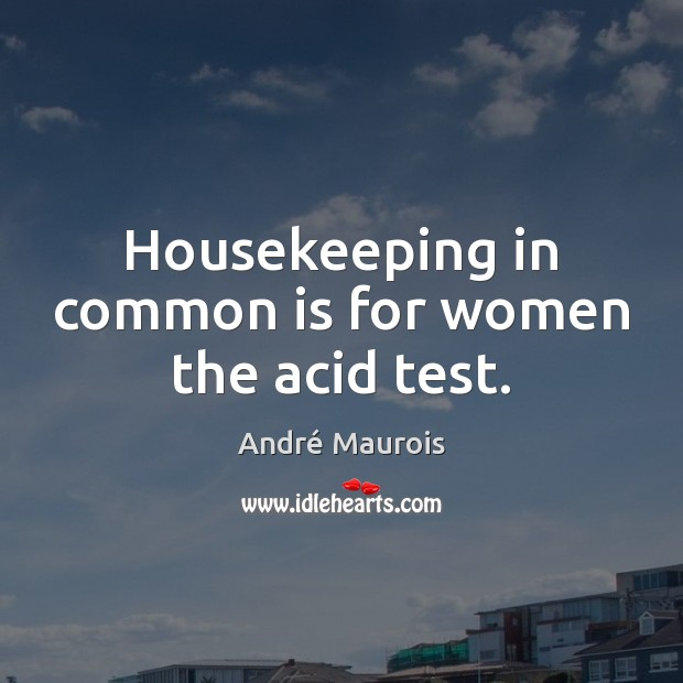 Image, Housekeeping in common is for women the acid test.