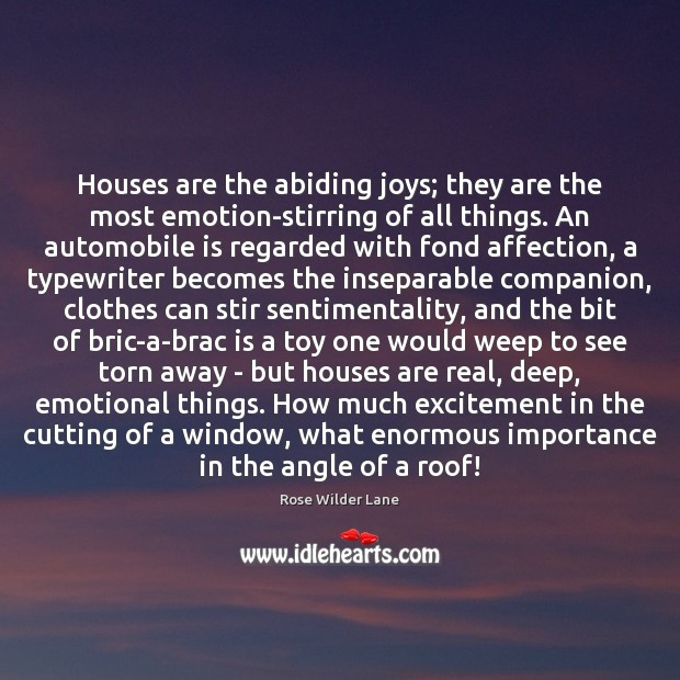 Image, Houses are the abiding joys; they are the most emotion-stirring of all