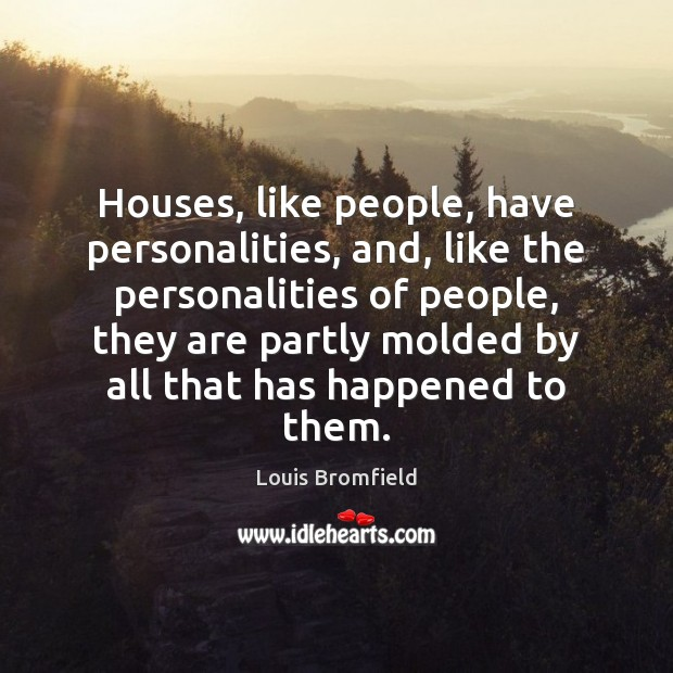 Houses, like people, have personalities, and, like the personalities of people, they Image