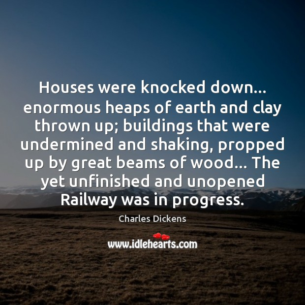 Image, Houses were knocked down… enormous heaps of earth and clay thrown up;