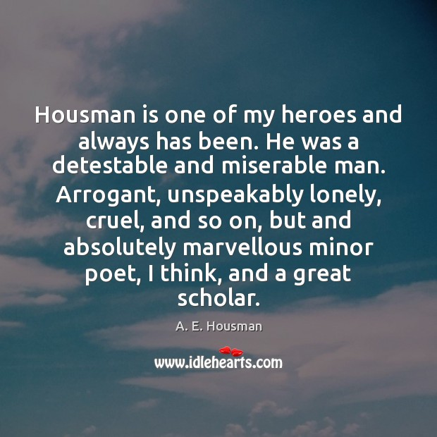 Housman is one of my heroes and always has been. He was Image