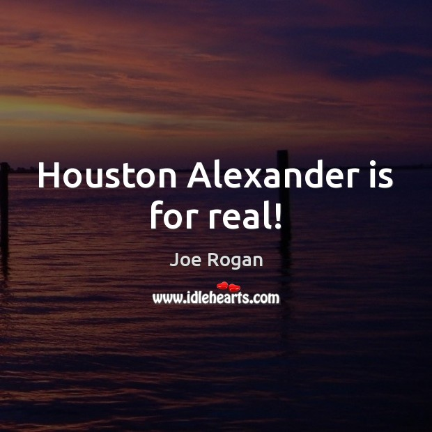 Houston Alexander is for real! Image