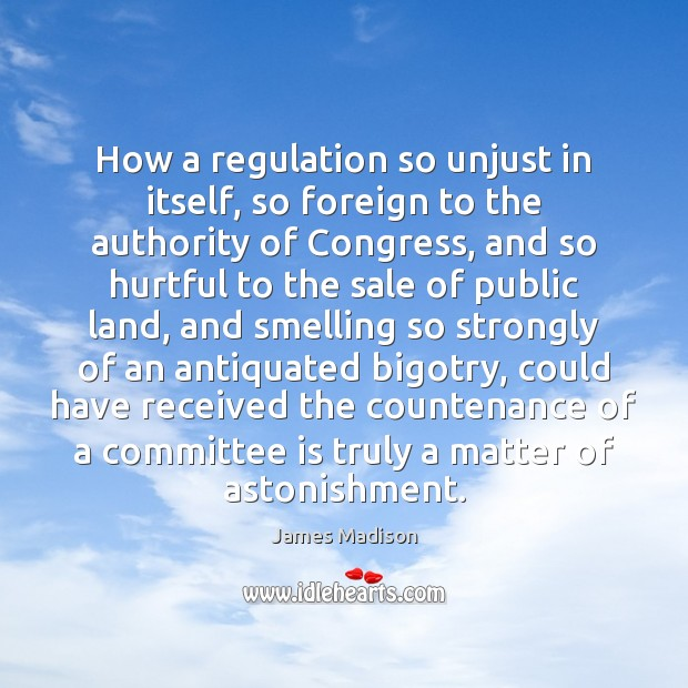 How a regulation so unjust in itself, so foreign to the authority Image