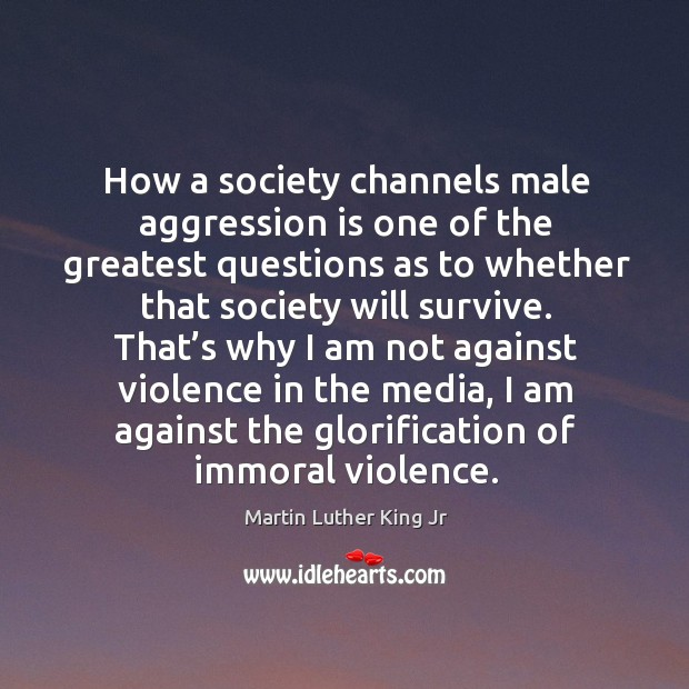 Image, How a society channels male aggression is one of the greatest questions as to whether that