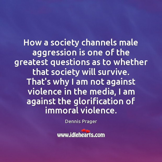 Image, How a society channels male aggression is one of the greatest questions